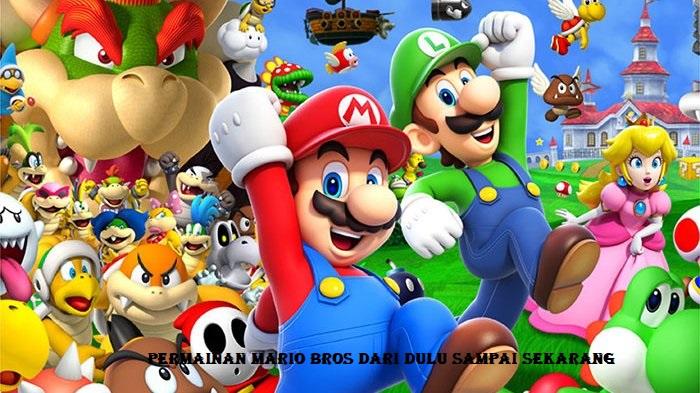 Permainan Mario Bros Dari Dulu Sampai Sekarang
