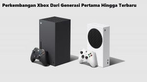 Perkembangan Xbox Dari Generasi Pertama Hingga Terbaru