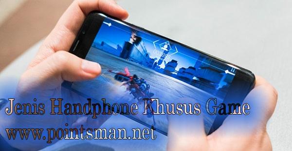 Jenis Handphone Khusus Game yang Harus Kamu Ketahui