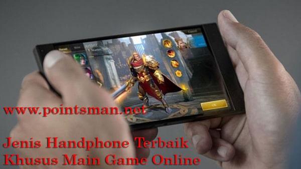 Jenis Handphone Terbaik Khusus Main Game Online